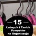 15 Łatwych i Tanich Pomysłó...