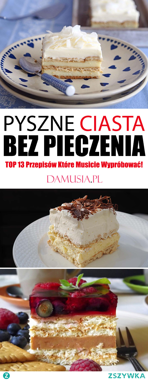 Pyszne Ciasta Bez Pieczenia – TOP 13 Przepisów Które Musicie Wypróbować!