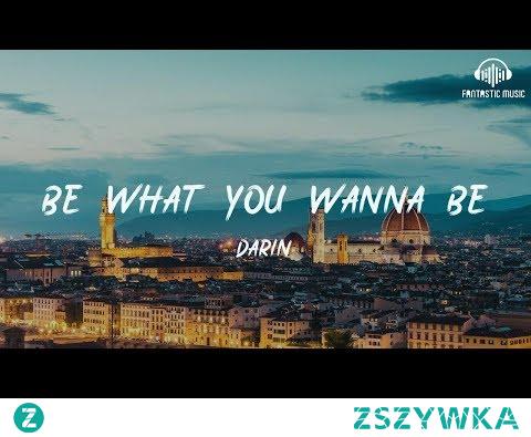 Darin - Be What You Wanna Be [ lyric ]
