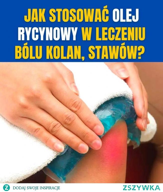 Jak stosować olej rycynowy w leczeniu bólu kolan, stawów?