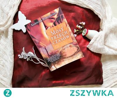 """""""Most trzech czasów"""" - Karolina Wiaczewska Zdecydowanie warta uwagi publikacja, wciągająca fabuła obfituje w wydarzenia historyczne, a dramaty ludzi wzruszą i pobudzą do refleksji."""