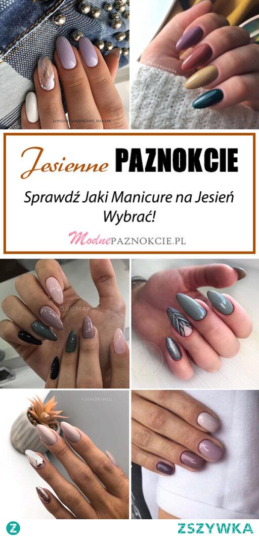 Jesienne Paznokcie – Sprawdź Jaki Manicure na Jesień Wybrać!