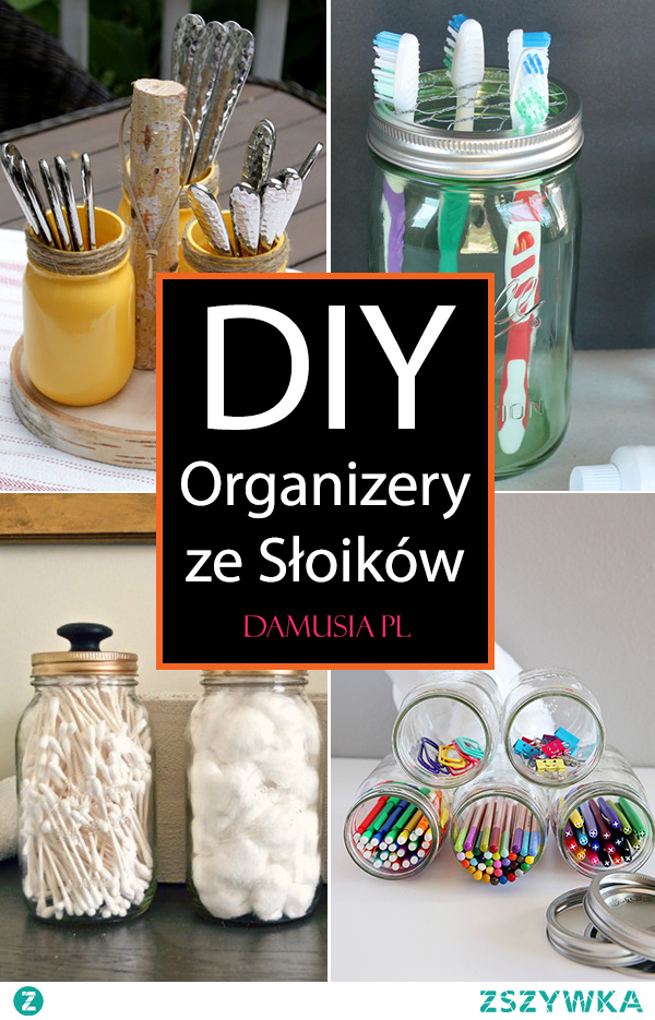 DIY Organizery ze Słoików – Sprawdź Jak Tanim Kosztem Zorganizować Swój Dom