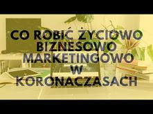 Co Robić Życiowo, Biznesowo I Marketingowo W Koronaczasach?…