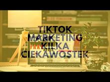 TikTok marketing! Kilka ciekawostek…