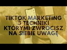 TikTok Marketing! 3 Techniki, Którymi Zwrócisz Na Siebie Uwagę…