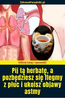 Pij tą herbatę, a pozbędzie...