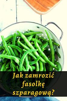 Jak zamrozić fasolkę szparagową bez utraty składników odżywczych