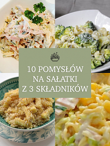 10 pomysłów na sałatki z 3 ...