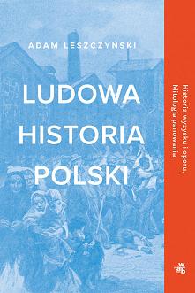 """""""Ludowa historia Polski"""" to..."""