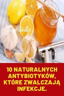 10 naturalnych antybiotyków, które zwalczają infekcje.