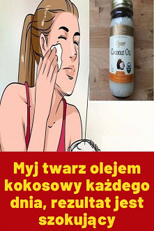 Myj twarz olejem kokosowy k...