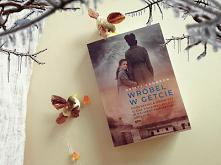 """""""Wróbel w getcie"""" - Kristy Cambron Nadzieja odlatuje ostatnia, gdy więzy rodzinne są silniejsze od strachu."""