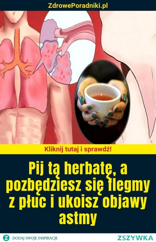 Pij tą herbatę, a pozbędziesz się flegmy z płuc i ukoisz objawy astmy