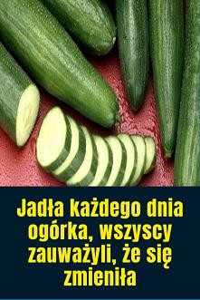 Jadła każdego dnia ogórka, ...