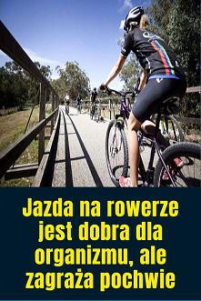 Jazda na rowerze jest dobra...