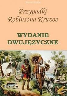 Przypadki Robinsona Kruzoe. WYDANIE DWUJĘZYCZNE - Daniel DefoeSłynne dzieło Daniela Defoe opowiada losy Robinsona, siedemnastolatka marzącego o życiu pełnym przygód. Jego awantu...