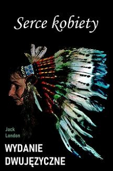 """Serce kobiety. Wydanie dwujęzyczne z gratisami - Jack London""""Serce kobiety"""" autorstwa Jacka Londona opowiada o wydarzeniach z przełomu wieków, które nawiedzają miasto na zamarzn..."""