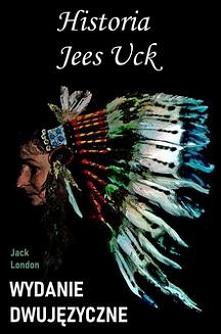 Historia Jees Uck. Wydanie dwujęzyczne angielsko-polskie - Jack LondonWydanie dwujęzyczne angielsko-polskie.  Jack London po raz kolejny fabułę swojego opowiadania skupia na kob...