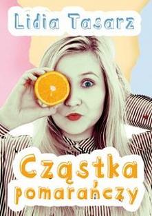 Cząstka pomarańczy - Lidia TasarzOpowieść o miłości, delikatnej i czystej. Jest to emocjonująca podróż, niezwykła historia o dorastaniu i życiowych wyborach. Ukazuje pierwsze do...