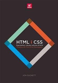 HTML i CSS. Zaprojektuj i zbuduj witrynę WWW. Podręcznik Front-End Developera - Jon DuckettTwój przewodnik po świecie webmasterów!  Umiejętność projektowania i budowania stron W...