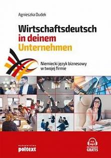 Niemiecki język biznesowy w twojej firmie. Wirtschaftsdeutsch in deinem Unternehmen - Agnieszka DudekJęzyk niemiecki Używasz języka niemieckiego w pracy, podczas wyjazdów czy sp...