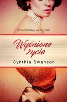 Wyśnione życie - Cynthia SwansonProwokujący i niezwykle mocny debiut o kobiecie, która musi pogodzić rzeczywistość z kuszącym światem pochodzącym ze świata snów Denver, 1962. Ki...