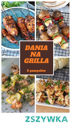 Dania na grilla - 5 pomysłów