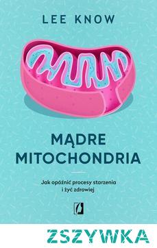"""Mądre mitochondria. Jak opóźnić procesy starzenia i żyć zdrowiej - Lee KnowCzy możemy wydłużyć swoje życie i szybciej leczyć się z chorób? Odpowiedź na to pytanie prowadzi do fascynującego świata komórek i jego energetycznego centrum – mitochondrium. Mitochondria to małe elektrownie znajdujące się w każdej komórce ciała. To od nich zależy, ile masz energii, jak szybko spalasz kalorie i regenerujesz się po chorobie czy wysiłku. Aktualne badania ujawniają, że wiele chorób zwyrodnieniowych i przewlekłych ma swoje źródło w """"zepsutych"""" mitochondriach. Jednak badania te dają również nadzieję na dłuższe życie. Wystarczy zrozumieć, jak działają nasze wewnętrzne elektrownie, by nauczyć się o nie dbać i odpowiednio stymulować do lepszego funkcjonowania. Lee Know snuje epicką opowieść o intensywnej pracy, jaka odbywa się w komórkach, a także podaje najnowsze informacje o suplementacji i zdrowym stylu życia. Już teraz dowiedz się, czym jest witamina PQQ, jak kanabinoidy i dieta ketogeniczna oraz suplementacja rybozy mogą zapobiegać przewlekłym chorobom i wydłużać życie nawet o kilkanaście lat. Pomóż swoim mitochondriom zapewnić ci długie i szczęśliwe życie!"""