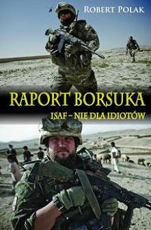 Raport Borsuka. ISAF nie dla Idiotów - Robert PolakRobert Polak (ur. 1973), sierżant Wojska Polskiego. Służył w 6 Brygadzie  Powietrznodesantowej (Kraków), 3 Brygadzie Zmechaniz...
