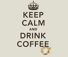 drink coffee :)