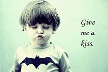 Give mee a kisss!