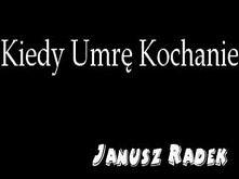 Janusz Radek - Kiedy Umrę K...
