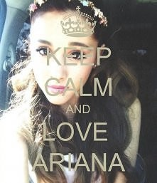 KEEP CALM AND LOVE ARIANA G...