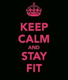 Keep Calm and Stay Fit :D