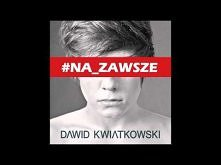 Dawid Kwiatkowski - NA ZAWSZE *.*