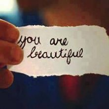 You are beautiful! Remember about this <3