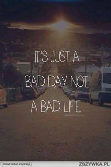 It's just a bad day!