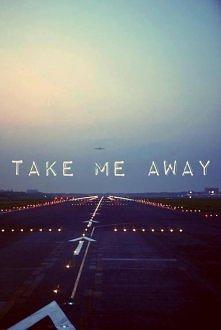 take me away !! <3