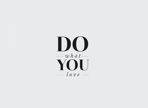 Just do, what you love <3