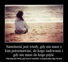 Samotność jest wtedy, gdy n...