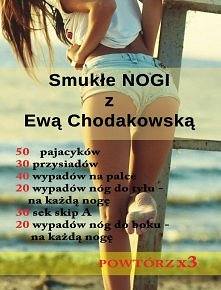 Smukłe nogi z Ewą Chodakowską <3  Ps : sprawdziłam ^_^ JEST SUPER I CHCE SIĘ WIĘCEJ !
