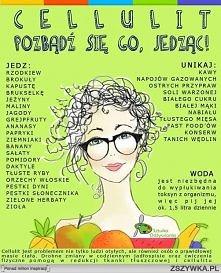 Coś dla walki z celluitem !  Spójrz co powinnaś jeść, a czego powinnaś unikać :) .. i pamietaj o nawadnianiu się min. 1,5 l wody dziennie !