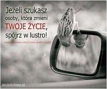 Jeżeli szukasz osoby, która zmieni Twoje życie, spójrz w lustro!