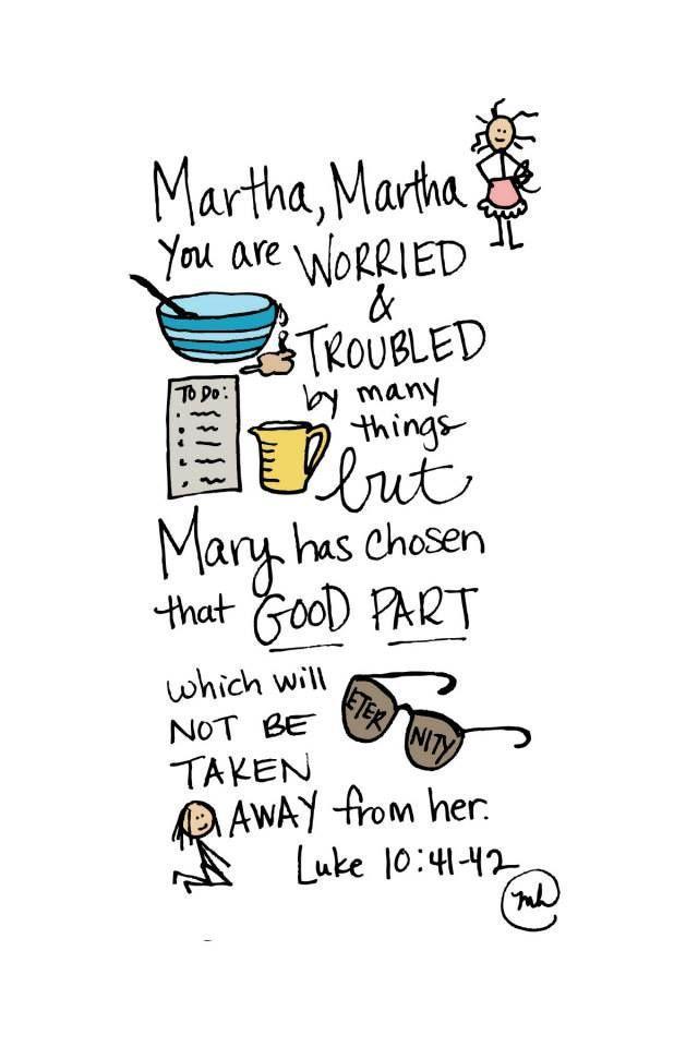 """""""«Marto, Marto, troszczysz się i niepokoisz o wiele, a potrzeba <mało albo> tylko jednego. Maria obrała najlepszą cząstkę, której nie będzie pozbawiona»."""" Łk 10, 41-42"""
