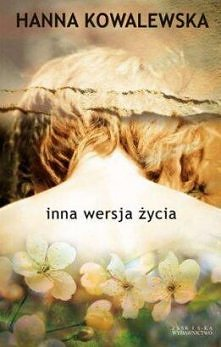 Hanna Kowalewska - Inna wersja życia