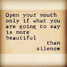Otwieraj usta jedynie wtedy, gdy to co masz zamiar powiedzieć jest piękniejsz...