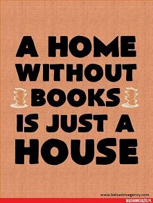 A home without books is just a house