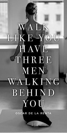 Chodź tak jakby trzech mężczyzn szło za Tobą :* Oscar De La Renta :*