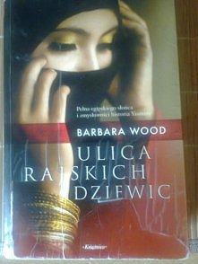 """Polecam gorąco! Barbara Wood-""""Ulica rajskich dziewic"""""""
